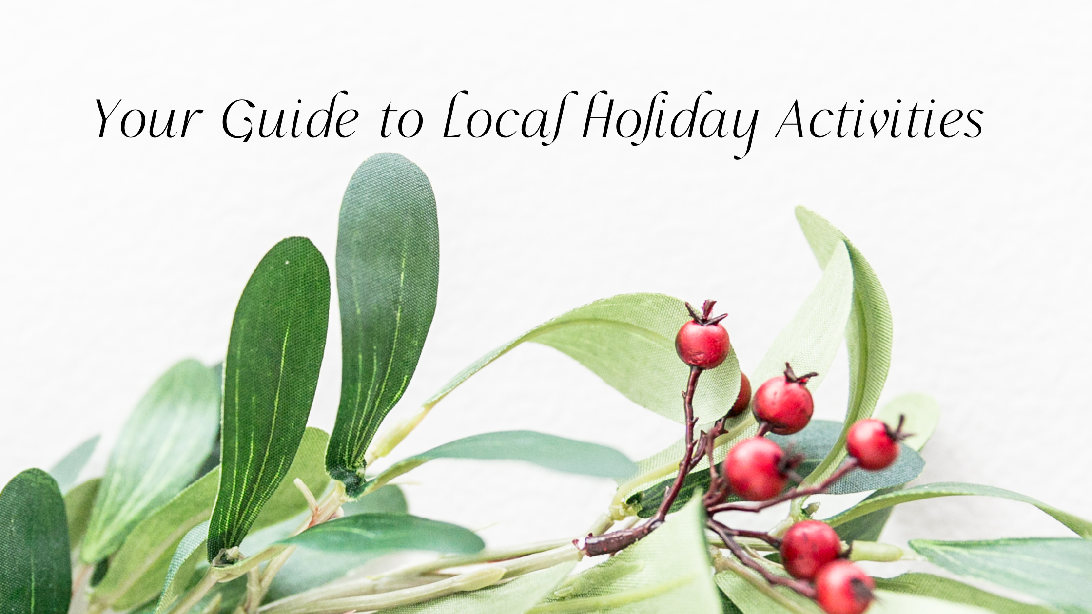 The Ultimate Guide to Local Holiday Activities